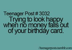 """haha my 2 year old cousin had a birthday party last week, and when she opened the card she said """"there's no money!?"""" it was so great"""