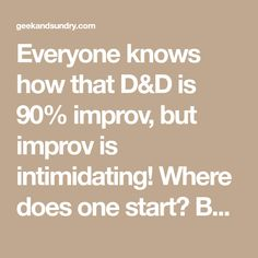 Everyone knows how that D&D is 90% improv, but improv is intimidating! Where does one start? Back in 2015, Dungeon Master, streamer, and improv actor Tom