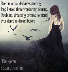 Deep into that darkness peering, long I stood there wondering, fearing, doubting, dreaming dreams no mortal ever dared to dream before ~ Edgar Allen Poe Edgar Allen Poe Quotes, Edgar Allan Poe, Edgar Allen Poe Tattoo, Quotes To Live By, Me Quotes, Raven Quotes, Quotable Quotes, Dark Quotes, Greek Quotes