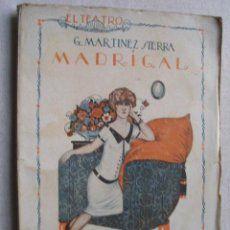 MADRIGAL: COMEDIA EN DOS ACTOS . AUTOR: GREGORIO MARTINEZ SIERRA. EDITORIAL: PRENSA MODERNA, 1925. COLECCION: EL TEATRO MODERNO; 6. http://kmelot.biblioteca.udc.es/record=b1338135~S1*gag