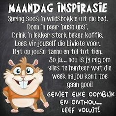 Monday Jokes, Lekker Dag, Afrikaanse Quotes, Goeie Nag, Goeie More, New Week, Happy Birthday Wishes, Good Morning Quotes, Happy Thoughts