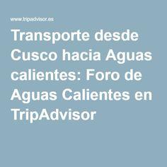Transporte desde Cusco hacia Aguas calientes: Foro de Aguas Calientes en TripAdvisor