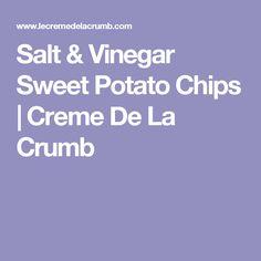 Salt & Vinegar Sweet Potato Chips   Creme De La Crumb