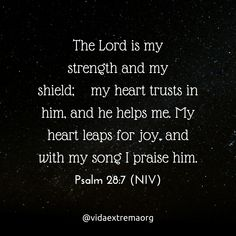 The Lord is my strength and my shield; my heart trusts in him, and he helps me. My heart leaps for joy, and with my song I praise him. Christian Images, Christian Quotes, Psalm 29, Lord Is My Strength, Pick Me Up, Me Me Me Song, Help Me, My Heart, Bible Verses