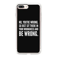 NO, YOU'RE WRONG. SO JUST SIT THERE IN YOUR WRONGNESS AND BE WRONG. ($40) ❤ liked on Polyvore featuring accessories, tech accessories, iphone case, slim iphone case, iphone cover case, black and white iphone case, iphone cases and apple iphone case