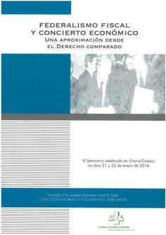 Federalismo fiscal y Concierto económico : una aproximación desde el derecho comparado / III Seminario celebrado en Vitoria-Gasteiz los días 21 y 22 de enero de 2016.     Eusko Legebiltzarra = Parlamento Vasco, 2016