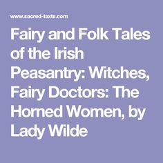 Fairy and Folk Tales of the Irish Peasantry: Witches, Fairy Doctors: The Horned Women, by Lady Wilde