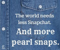 The world needs less Snapchat and more pearl snaps.
