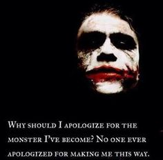 Why should I apologise for the monster I've become..