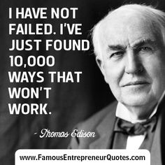 """THOMAS EDISON QUOTE:  """"I Have Not Failed.  I've Just Found 10,000 Ways That Won't Work."""" - Thomas Edison. Re-pinned by #Europass"""