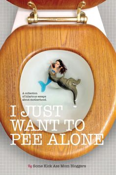 The new #humor anthology for moms is available! I Just Want To Pee Alone - laugh-out-loud essays by your favorite bloggers! #book