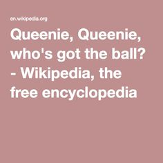 Queenie, Queenie, who's got the ball? - Wikipedia, the free encyclopedia