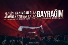 Rengini kanımdan alan bayrağım! Atamdan yadigar kalan bayrağım! Selam sana halden, maziden, sela ...