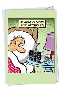 When you're retired, your alarm clock is your friend, not your enemy; as cartoon cleverly and colorfully illustrated on this sweet, hilarious Retirement card. Clean Funny Jokes, You Funny, Funny People, Funny Shit, Funny Stuff, Funny Cartoons, Funny Comics, Funny Quotes, Funny Memes