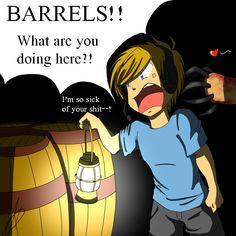 BARRELS!!!!!!!!!!!!!!!!!!!!!!!!!!!!!!!!!