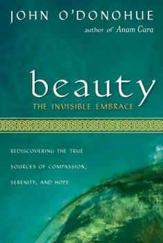 Beauty by John O'Donohue. Easily the most beautiful, inspirational, most amazing book I have ever touched.