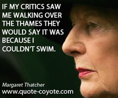 """Margaret Thatcher - """"If my critics saw me walking over the Thames. Margaret Thatcher Quotes, Know Meaning, Leadership Strategies, The Iron Lady, Beach Quotes, Historical Quotes, Good People, Amazing People, Women In History"""