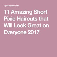 11 Amazing Short Pixie Haircuts that Will Look Great on Everyone 2017