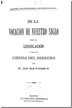 De la vocación de nuestro siglo para la legislación y para la ciencia del derecho / por F. de Savigny. - Madrid : La España Moderna, 19-?