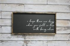 Fall In Love With Being Alive   Wood Sign
