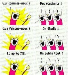 "{French} ""Who are we?""–""Students!"" ""What do we do?""– ""Study!"" ""And After?""–""We forget everything!"". This is pretty funny."