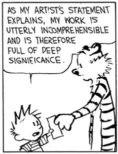 "Calvin and Hobbes QUOTE OF THE DAY (DA): ""As my artist's statement explains, my work is utterly incomprehensible, and is therefore full of deep significance."" -- Bill Watterson"