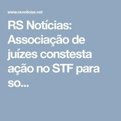 RS Notícias: Associação de juízes constesta ação no STF para so...
