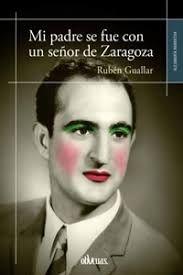 Ruben Guallar. Mi padre se fue con un señor de Zaragoza.  N(GUA)MI.