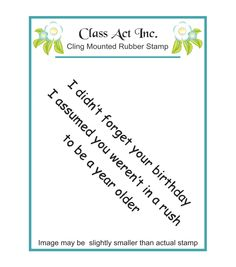 Class Act I Didn't Forget Cling Mounted Rubber Stamp Birthday Verses For Cards, Birthday Card Messages, Birthday Card Sayings, Birthday Sentiments, Card Sentiments, Birthday Cards, Birthday Images, Belated Birthday Quotes, Belated Birthday Greetings