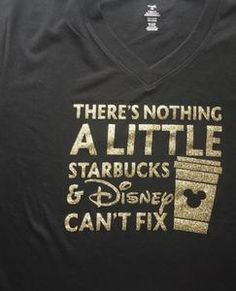 Nothing a Little Starbucks and Disney Can't Fix Shirt Funny Disney Tee Mom