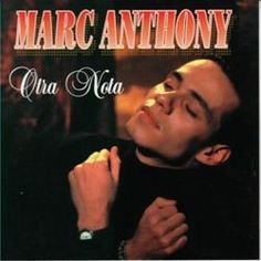 Marc Anthony- Otra Nota 2nd studio album. 1st salsa album! This is where it all began!