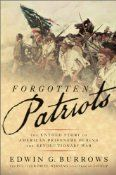 In Forgotten Patriots, author Edwin G Burrows rights an awful wrong. The patriot prisoners who risked death rather than abandon their honor and their country, suffered horribly, but their sacrifices have gone largely unnoticed because it has not been politically expedient to reveal their treatment at the hands of the British.
