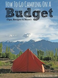 Tips, Recipes and more for How to go Camping on a Budget!