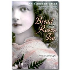 """summary of bread and roses too Katherine paterson's """"bread and roses, too"""" is a historical fiction book that takes place during an infamous strike during the year 1912, ."""