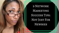 9 Network Marketing Success Tips: Not just for Newbie's