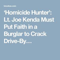 'Homicide Hunter': Lt. Joe Kenda Must Put Faith in a Burglar to Crack Drive-By…