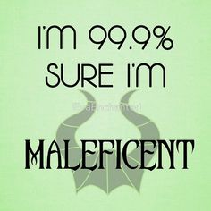 """""""I'm 99.9% Sure I'm Maleficent"""" by EvaEnchanted 