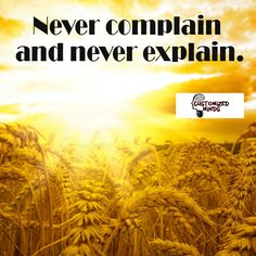 """Never complain and never explain."" #Think #CustomizedMinds"