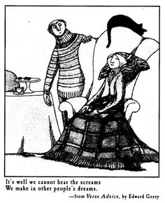 In honor of what would have been his 88th birthday... Edward Gorey. He was one talented, yet morbid dude!