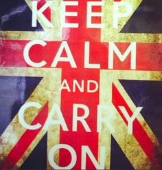 Keep calm and carry on, a famous saying and quote;)