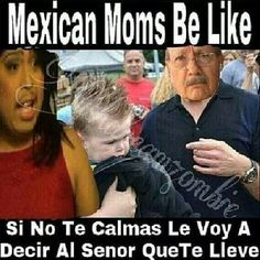 Mexican moms be like