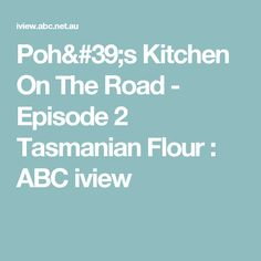 Poh's Kitchen On The Road - Episode 2 Tasmanian Flour : ABC iview
