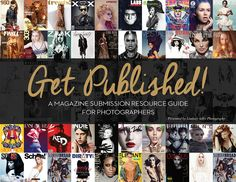 Get Published! Is a magazine submission resource guide for photographers. There are over 75+ fashion publications including all the info you need!