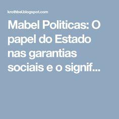 Mabel Politicas: O papel do Estado nas garantias sociais e o signif...