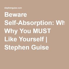 Beware Self-Absorption: Why You MUST Like Yourself | Stephen Guise