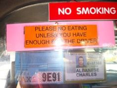 Please no eating, unless you have enough for the driver...