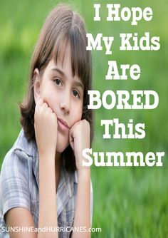 I Hope My Kids Are Bored This Summer