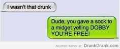 I wasn't that drunk, text - http://www.drunkdrank.com/drink/i-wasnt-that-drunk-text/