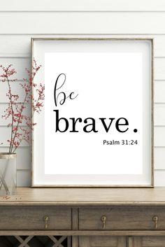 Christian Art Printable   Wall Art   Scripture Wall Art   Quotes   Inspirational   Bible Verses . Psalm 31:24. Be Brave.