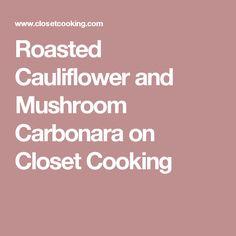 Roasted Cauliflower and Mushroom Carbonara on Closet Cooking
